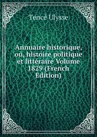 Книга под заказ: «Annuaire historique, ou, histoire politique et littéraire Volume 1829 (French Edition)»