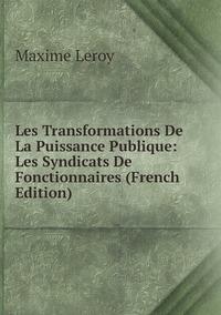 Книга под заказ: «Les Transformations De La Puissance Publique: Les Syndicats De Fonctionnaires (French Edition)»