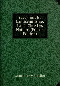 Книга под заказ: «(Les) Juifs Et L'antisémitisme: Israël Chez Les Nations (French Edition)»