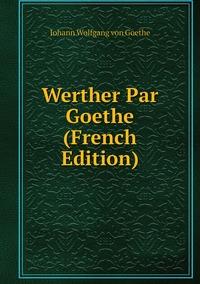 Книга под заказ: «Werther Par Goethe (French Edition)»