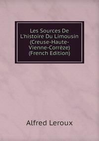 Книга под заказ: «Les Sources De L'histoire Du Limousin (Creuse-Haute-Vienne-Corrèze) (French Edition)»