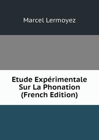 Книга под заказ: «Etude Expérimentale Sur La Phonation (French Edition)»