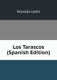 Книга под заказ: «Los Tarascos (Spanish Edition)»