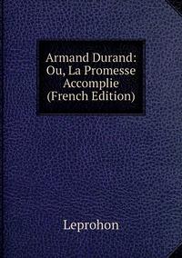Книга под заказ: «Armand Durand: Ou, La Promesse Accomplie (French Edition)»