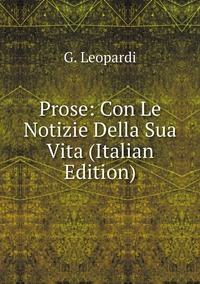 Книга под заказ: «Prose: Con Le Notizie Della Sua Vita (Italian Edition)»