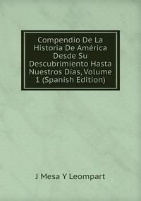 Книга под заказ: «Compendio De La Historia De América Desde Su Descubrimiento Hasta Nuestros Días, Volume 1 (Spanish Edition)»
