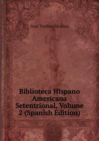 Книга под заказ: «Biblioteca Hispano Americana Setentrional, Volume 2 (Spanish Edition)»