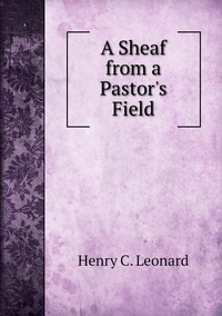 Книга под заказ: «A Sheaf from a Pastor's Field»