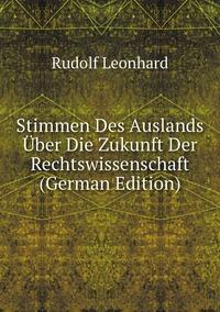 Stimmen Des Auslands Über Die Zukunft Der Rechtswissenschaft (German Edition), Rudolf Leonhard обложка-превью