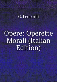 Книга под заказ: «Opere: Operette Morali (Italian Edition)»