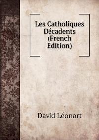 Книга под заказ: «Les Catholiques Décadents (French Edition)»