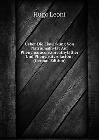 Книга под заказ: «Ueber Die Einwirkung Von Natriumäthylat Auf Phenylparaconsäureäthyläther Und Phenylbutyrolacton . (German Edition)»