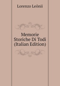 Книга под заказ: «Memorie Storiche Di Todi (Italian Edition)»