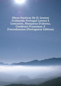 Книга под заказ: «Obras Poeticas De D. Leonor D'almeida Portugal Lorena E Lencastre, Marqueza D'alorna, Condessa D'assumar, E D'oeynhausen (Portuguese Edition)»