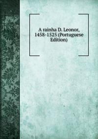 Книга под заказ: «A rainha D. Leonor, 1458-1525 (Portuguese Edition)»