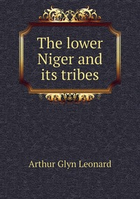 Книга под заказ: «The lower Niger and its tribes»
