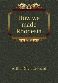 Книга под заказ: «How we made Rhodesia»