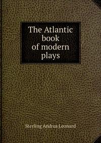 Книга под заказ: «The Atlantic book of modern plays»