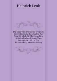 Книга под заказ: «Die Saga Von Hrafnkell Freysgoði: Eine Isländische Geschichte Aus Dem 10. Jahrh. N. Chr. : Aus Dem Altisländischen Urtexte Zum Erstenmale In'S . in Die Isländische (German Edition)»