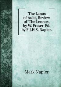 Книга под заказ: «'The Lanox of Auld', Review of 'The Lennox, by W. Fraser' Ed. by F.J.H.S. Napier.»