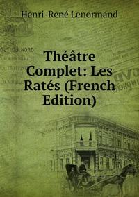 Книга под заказ: «Théâtre Complet: Les Ratés (French Edition)»
