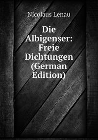 Книга под заказ: «Die Albigenser: Freie Dichtungen (German Edition)»