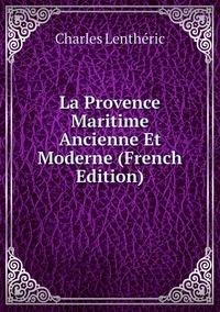 Книга под заказ: «La Provence Maritime Ancienne Et Moderne (French Edition)»
