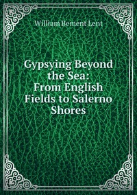 Книга под заказ: «Gypsying Beyond the Sea: From English Fields to Salerno Shores»