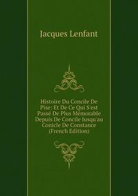 Книга под заказ: «Histoire Du Concile De Pise: Et De Ce Qui S'est Passé De Plus Mémorable Depuis De Concile Jusqu'au Conicle De Constance (French Edition)»