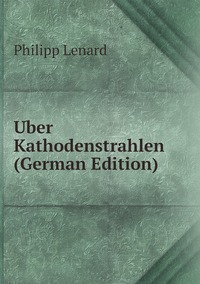 Книга под заказ: «Uber Kathodenstrahlen (German Edition)»