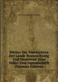 Книга под заказ: «Bücher Der Geschichten Der Lande Braunschweig Und Hannover: Eine Volks- Und Jugendschrift (German Edition)»