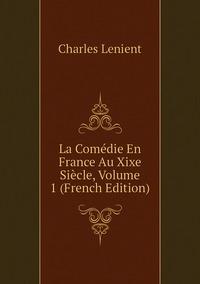 Книга под заказ: «La Comédie En France Au Xixe Siècle, Volume 1 (French Edition)»