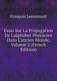 Книга под заказ: «Essai Sur La Propagation De L'alphabet Phénicien Dans L'ancien Monde, Volume 2 (French Edition)»