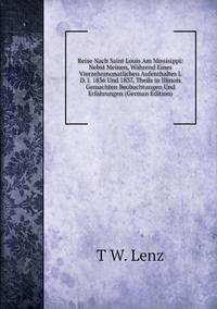 Книга под заказ: «Reise Nach Saint Louis Am Missisippi: Nebst Meinen, Während Eines Vierzehnmonatlichen Aufenthaltes I. D. J. 1836 Und 1837, Theils in Illinois Gemachten Beobachtungen Und Erfahrungen (German Edition)»