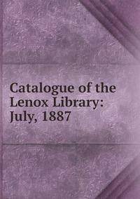 Книга под заказ: «Catalogue of the Lenox Library: July, 1887»
