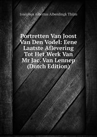 Книга под заказ: «Portretten Van Joost Van Den Vodel: Eene Laatste Aflevering Tot Het Werk Van Mr Jac. Van Lennep (Dutch Edition)»