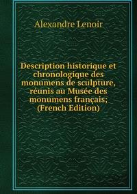 Книга под заказ: «Description historique et chronologique des monumens de sculpture, réunis au Musée des monumens français; (French Edition)»