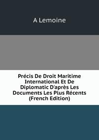 Книга под заказ: «Précis De Droit Maritime International Et De Diplomatic D'après Les Documents Les Plus Récents (French Edition)»