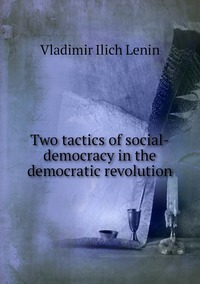Книга под заказ: «Two tactics of social-democracy in the democratic revolution»