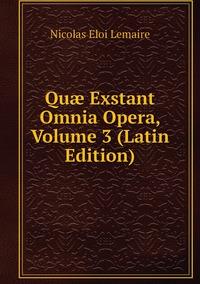 Quæ Exstant Omnia Opera, Volume 3 (Latin Edition), Nicolas Eloi Lemaire обложка-превью