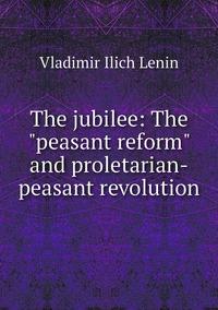 The jubilee: The 'peasant reform' and proletarian-peasant revolution, Vladimir Ilich Lenin обложка-превью