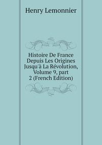 Histoire De France Depuis Les Origines Jusqu'à La Révolution, Volume 9,part 2 (French Edition), Henry Lemonnier обложка-превью