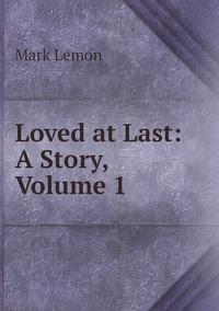 Книга под заказ: «Loved at Last: A Story, Volume 1»