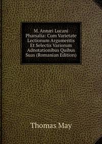 Книга под заказ: «M. Annæi Lucani Pharsalia: Cum Varietate Lectionum Argumentis Et Selectis Variorum Adnotationibus Quibus Suas (Romanian Edition)»