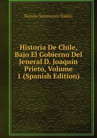 Книга под заказ: «Historia De Chile, Bajo El Gobierno Del Jeneral D. Joaquín Prieto, Volume 1 (Spanish Edition)»