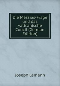 Книга под заказ: «Die Messias-Frage und das vaticanische Concil (German Edition)»