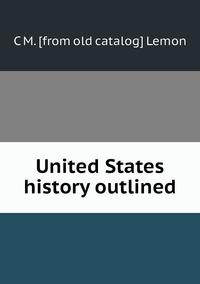 Книга под заказ: «United States history outlined»