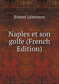Книга под заказ: «Naples et son golfe (French Edition)»