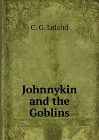 Johnnykin and the Goblins, C. G. Leland обложка-превью