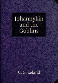Johannykin and the Goblins, C. G. Leland обложка-превью